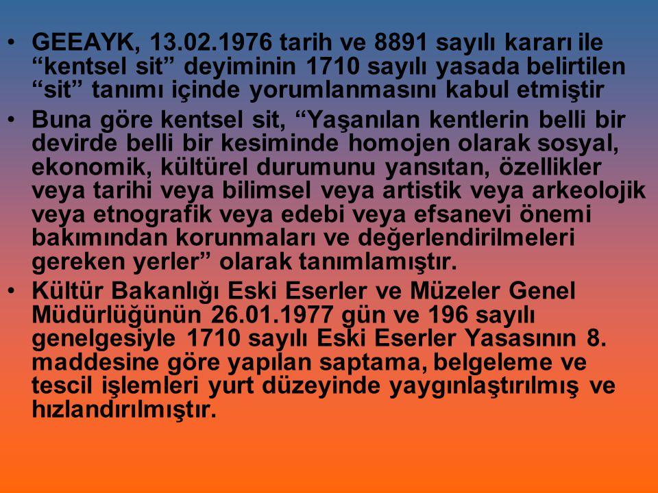 """GEEAYK, 13.02.1976 tarih ve 8891 sayılı kararı ile """"kentsel sit"""" deyiminin 1710 sayılı yasada belirtilen """"sit"""" tanımı içinde yorumlanmasını kabul etmi"""