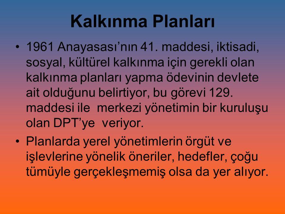 Kalkınma Planları 1961 Anayasası'nın 41. maddesi, iktisadi, sosyal, kültürel kalkınma için gerekli olan kalkınma planları yapma ödevinin devlete ait o