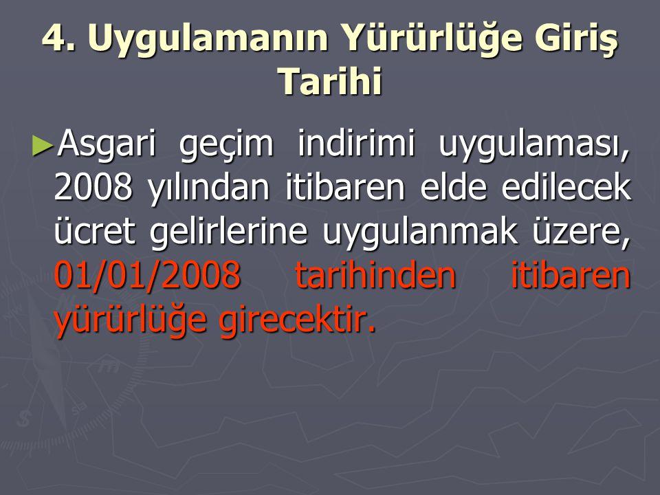 4. Uygulamanın Yürürlüğe Giriş Tarihi ► Asgari geçim indirimi uygulaması, 2008 yılından itibaren elde edilecek ücret gelirlerine uygulanmak üzere, 01/