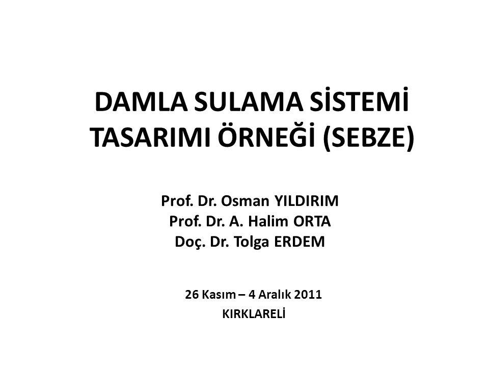DAMLA SULAMA SİSTEMİ TASARIMI ÖRNEĞİ (SEBZE) Prof.