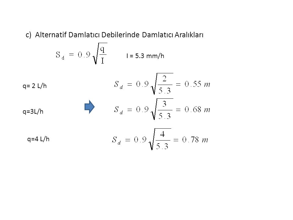 c) Alternatif Damlatıcı Debilerinde Damlatıcı Aralıkları I = 5.3 mm/h q= 2 L/h q=3L/h q=4 L/h