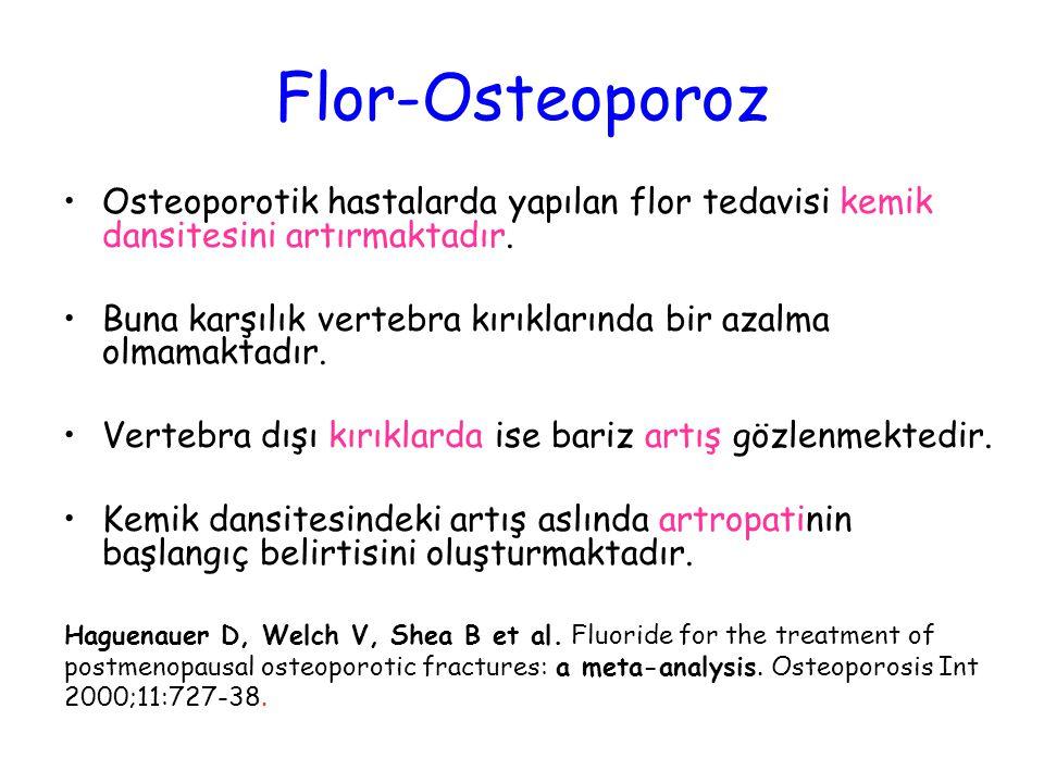 Flor-Osteoporoz Osteoporotik hastalarda yapılan flor tedavisi kemik dansitesini artırmaktadır. Buna karşılık vertebra kırıklarında bir azalma olmamakt