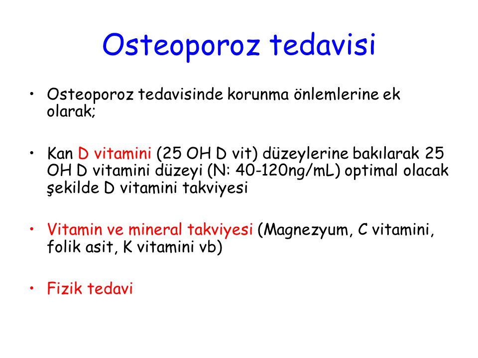 Osteoporoz tedavisi Osteoporoz tedavisinde korunma önlemlerine ek olarak; Kan D vitamini (25 OH D vit) düzeylerine bakılarak 25 OH D vitamini düzeyi (