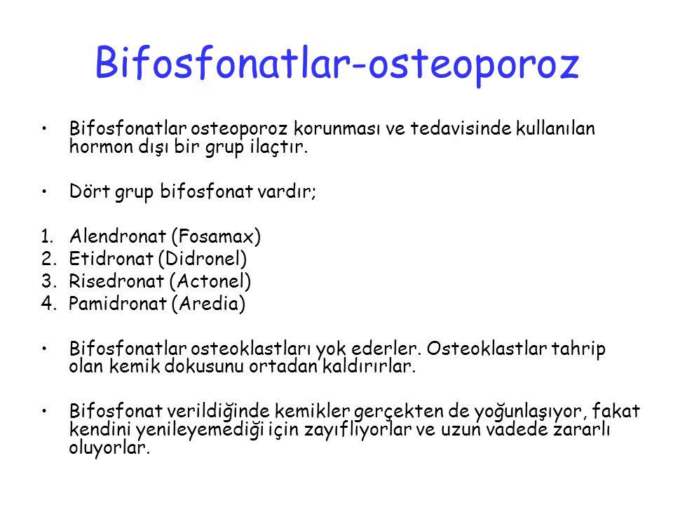 Bifosfonatlar-osteoporoz Bifosfonatlar osteoporoz korunması ve tedavisinde kullanılan hormon dışı bir grup ilaçtır. Dört grup bifosfonat vardır; 1.Ale