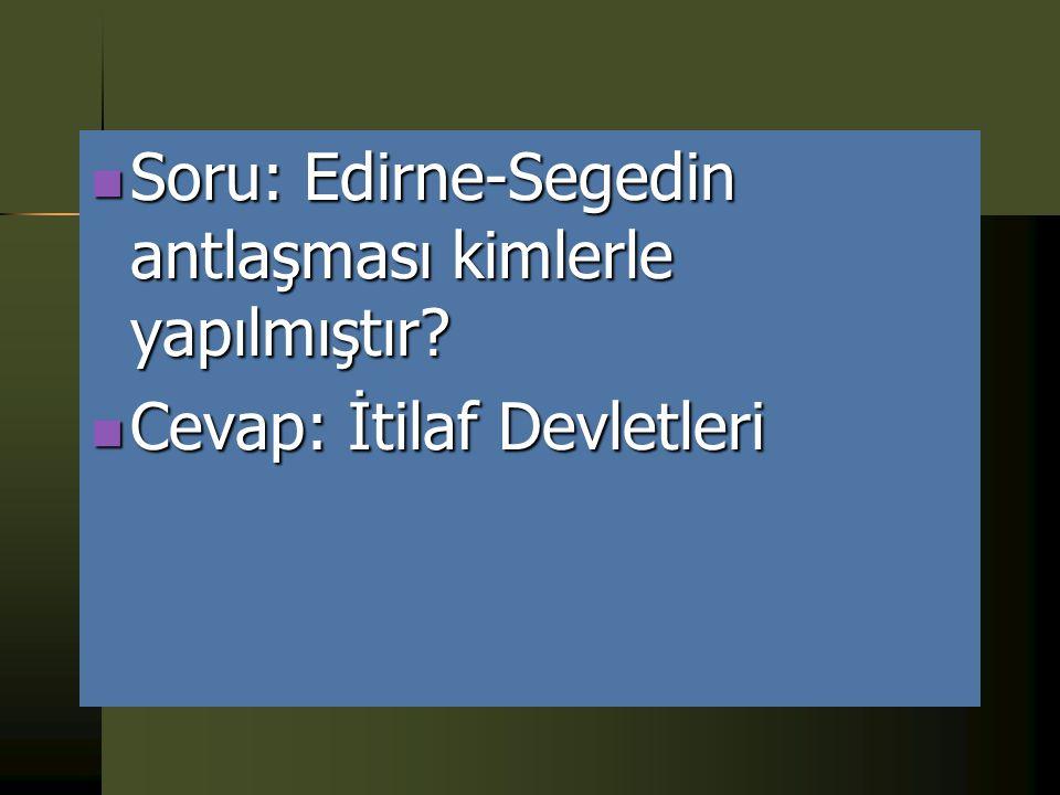 Tarih Yazlısından İlginç Cevaplar Soru: Edirne- Segedin Antlaşması' nın maddeleri nelerdir? Soru: Edirne- Segedin Antlaşması' nın maddeleri nelerdir?