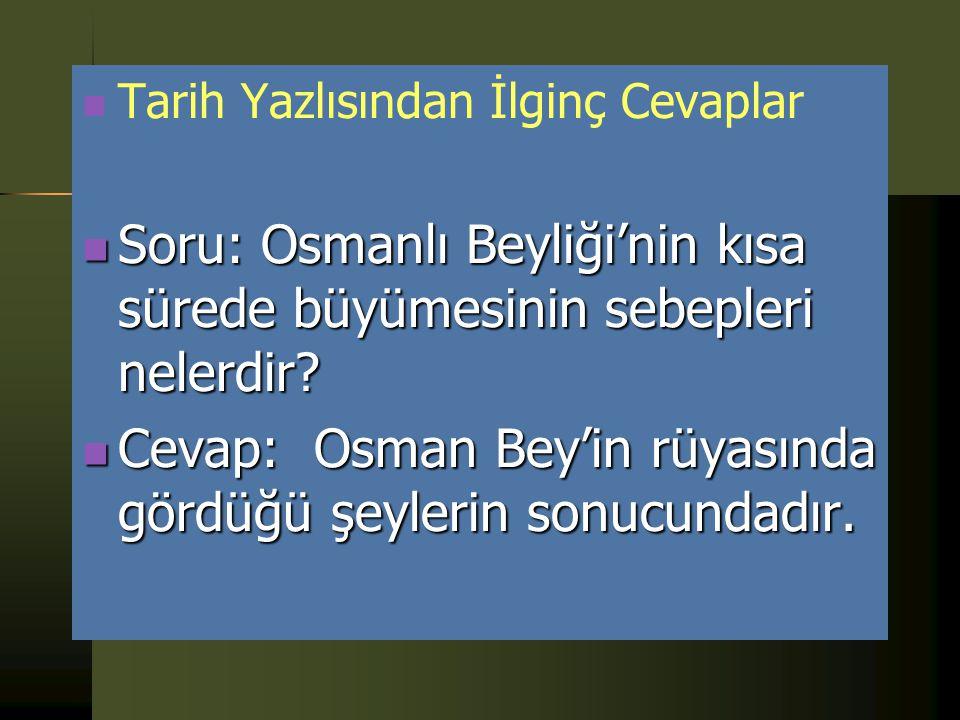 Tarih Yazlısından İlginç Cevaplar Soru: Osmanlılar ilk defa Anadolu'nun hangi bölgelerine yerleşmişlerdir? Soru: Osmanlılar ilk defa Anadolu'nun hangi