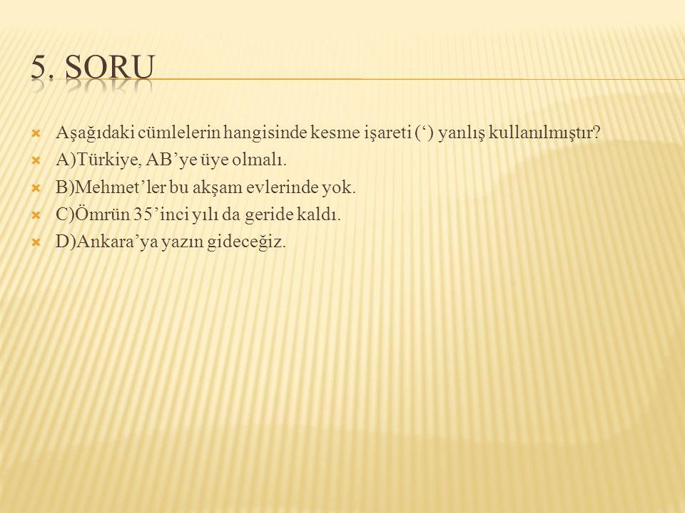  Aşağıdaki cümlelerin hangisinde kesme işareti (') yanlış kullanılmıştır.
