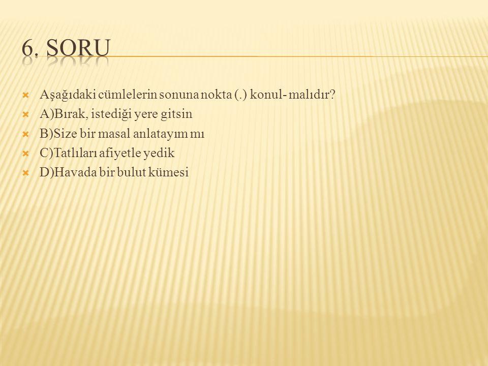  Aşağıdaki cümlelerin sonuna nokta (.) konul- malıdır.