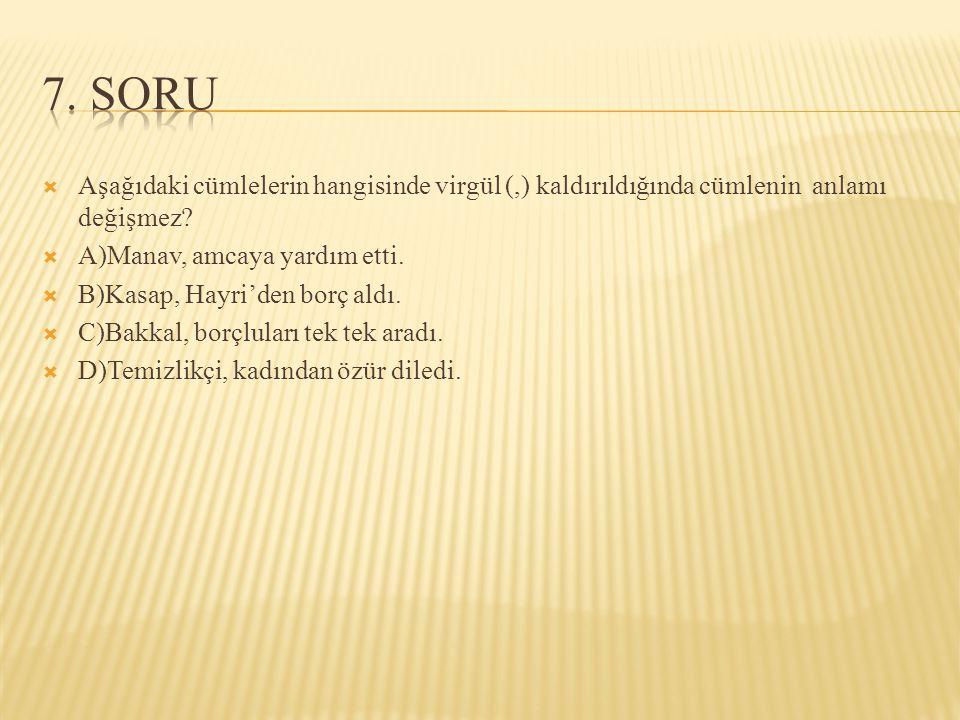  Aşağıdaki cümlelerin hangisinde virgül (,) kaldırıldığında cümlenin anlamı değişmez.