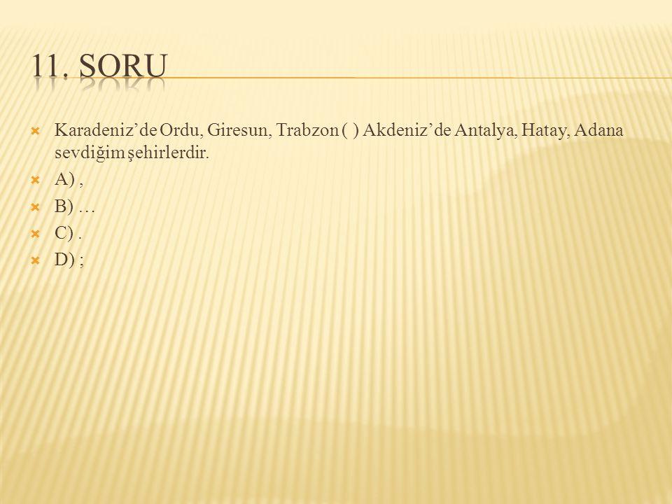  Karadeniz'de Ordu, Giresun, Trabzon ( ) Akdeniz'de Antalya, Hatay, Adana sevdiğim şehirlerdir.