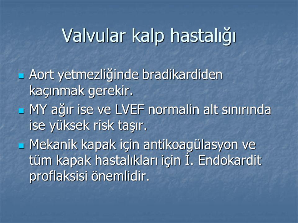 Valvular kalp hastalığı Aort yetmezliğinde bradikardiden kaçınmak gerekir. Aort yetmezliğinde bradikardiden kaçınmak gerekir. MY ağır ise ve LVEF norm