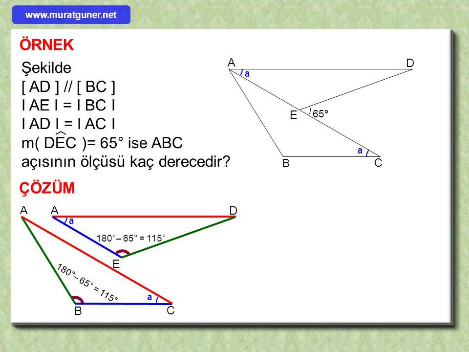 ÖRNEK ÇÖZÜM A B C D E Şekilde I AB I = I AC I I CD I = I EBI I AE I = x + 2 I AD I = 2x –1 ise x kaçtır? x+2 2x -1 a a x + 2 = 2x –1 3 = x Eş üçgenler