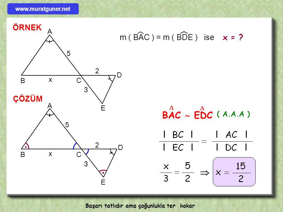 ÖRNEK A B C D x 3 5 E 4 BAC dik üçgen [ ED ]  [ BC] l AE l = 3 cm, l EC l = 5 cm l DC l = 4 cm x = ? A B C D x 3 5 E 4 ÇÖZÜM BAC  EDC     x = 6