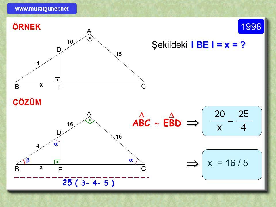 ÖRNEK ÇÖZÜM B D C A E x 4 3 2 Şekilde verilenlere göre x = ?   θ θ β ABC  DBE   ( A.A.A )    www.muratguner.net