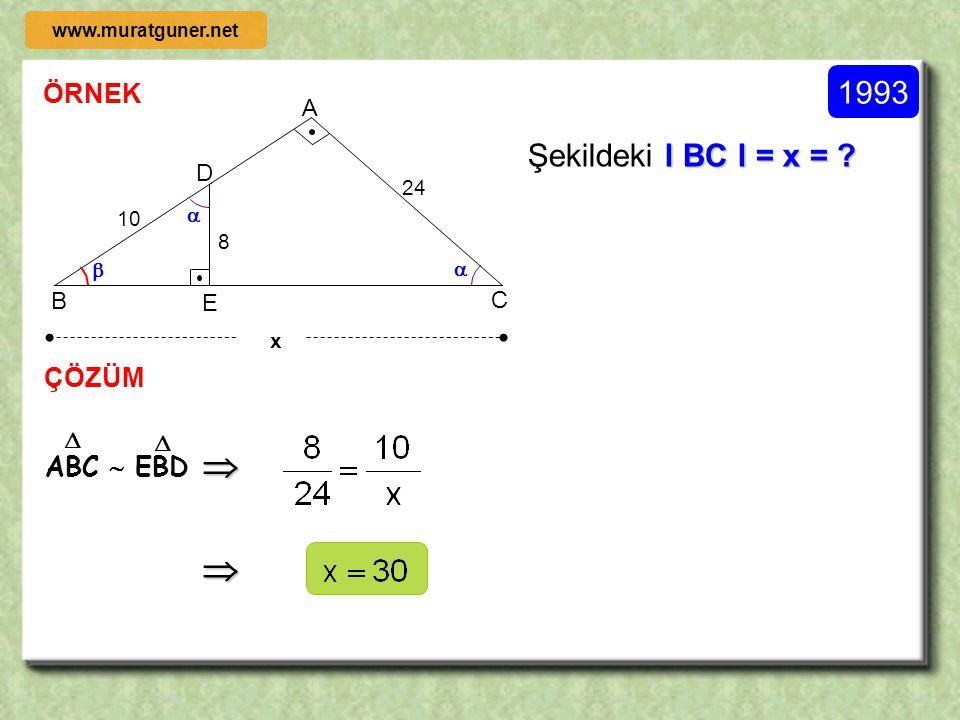 15 16 4 x B D C A E 1998 ÖRNEK ÇÖZÜM l BE l = x = ? Şekildeki l BE l = x = ? 15 16 4 x B D C A    ABC  EBD    E  x = 16 / 5 25 ( 3- 4- 5 ) www