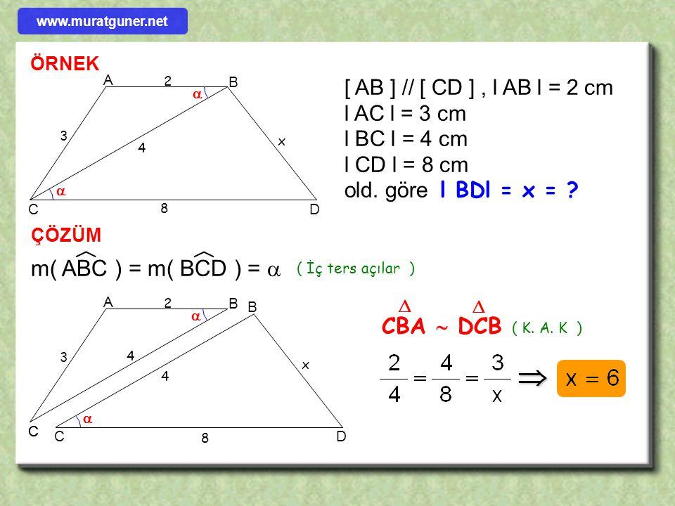 ÖRNEK ÇÖZÜM A BC D E 4 2 x 3 5 Şekilde verilenlere göre x = ? A BC 6 x 8 B D E 4 3 eşitliği sağlandığından CAB  EDB    x = 7 ( K. A. K ) www.murat