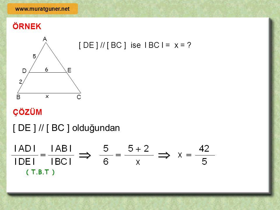 5- TEMEL BENZERLİK TEOREMİ Bir üçgenin kenarlarından birine çizilen paralel doğru, kestiği diğer kenarlar üzeride orantılı parçalar ayırır. B D C A E