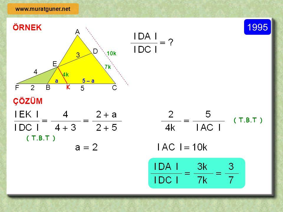 ÖRNEK ÇÖZÜM 1991 4 3 8 x B D C K A Şekilde ABCD bir yamuk olduğuna göre x = ?   [ DC ] // [ AB ] olduğundan ( T.B.T ) www.muratguner.net