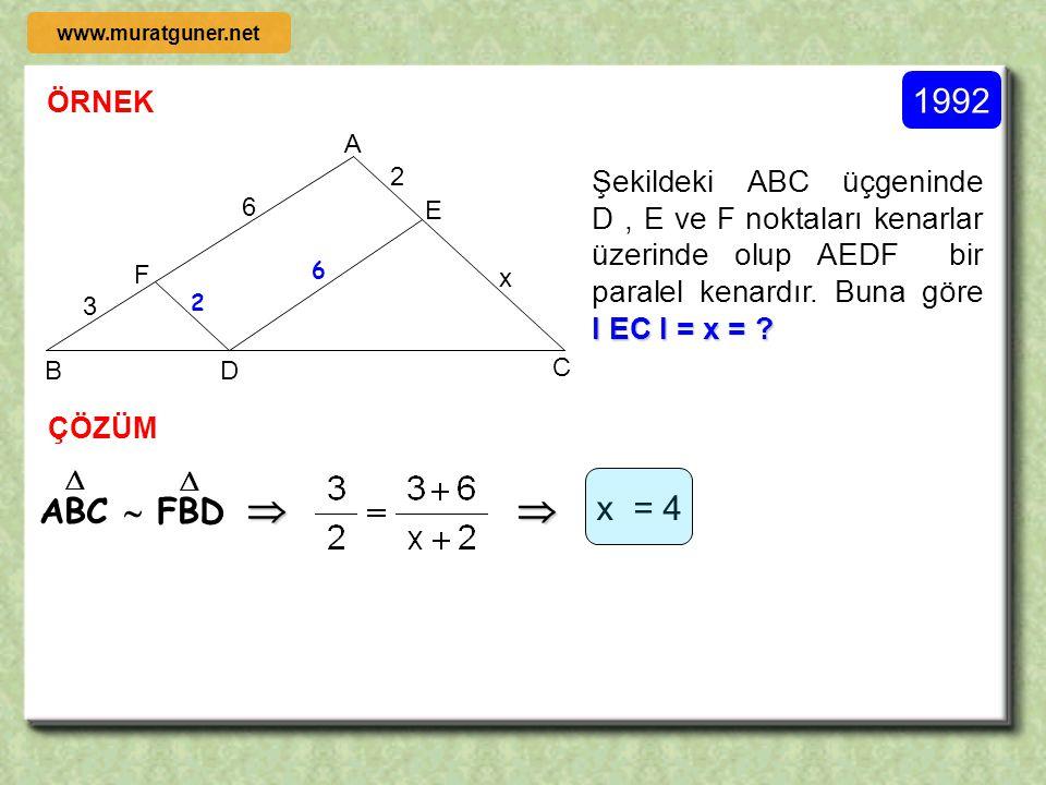 ÖRNEK ÇÖZÜM m( DEB ) = m( EBC ) =    ( İç ters açılar )    B A C D E x [ DE ] // [ BC ], [ BE ] açıortay olduğuna göre l BC l = x kaç cm dir? 3