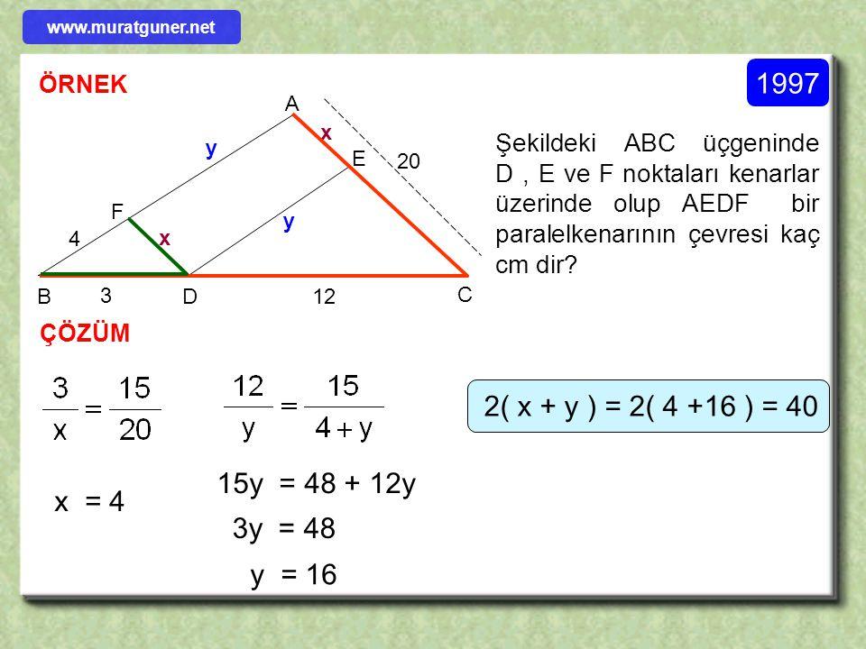 ÖRNEK ÇÖZÜM 1992 BD C F A E x 2 6 3 l EC l = x = ? Şekildeki ABC üçgeninde D, E ve F noktaları kenarlar üzerinde olup AEDF bir paralel kenardır. Buna