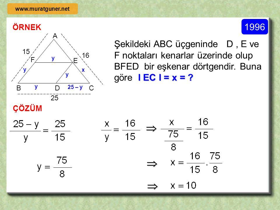ÖRNEK ÇÖZÜM 1997 x = 4 x BD C F A E 20 12 4 Şekildeki ABC üçgeninde D, E ve F noktaları kenarlar üzerinde olup AEDF bir paralelkenarının çevresi kaç c
