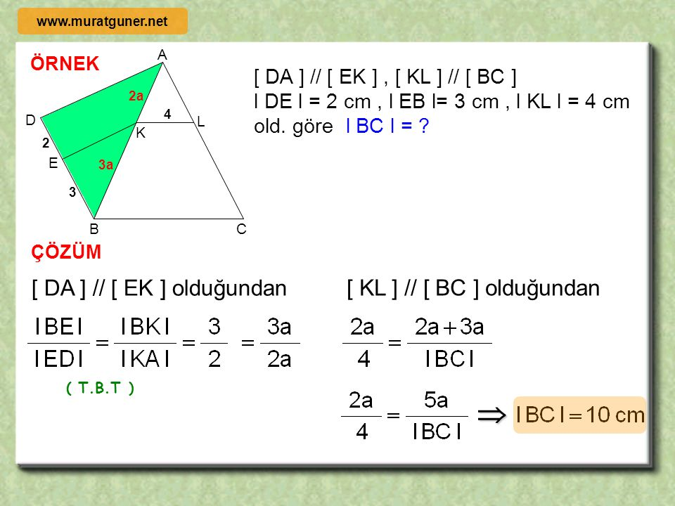 2002 ÖRNEK ÇÖZÜM BKE  BLD     ALD  ABC      B D C A E L H K F Şekildeki ; l AL l = l LH l = l HK l = l KB l [ LD ] // [ HF ] // [ KE ] // [