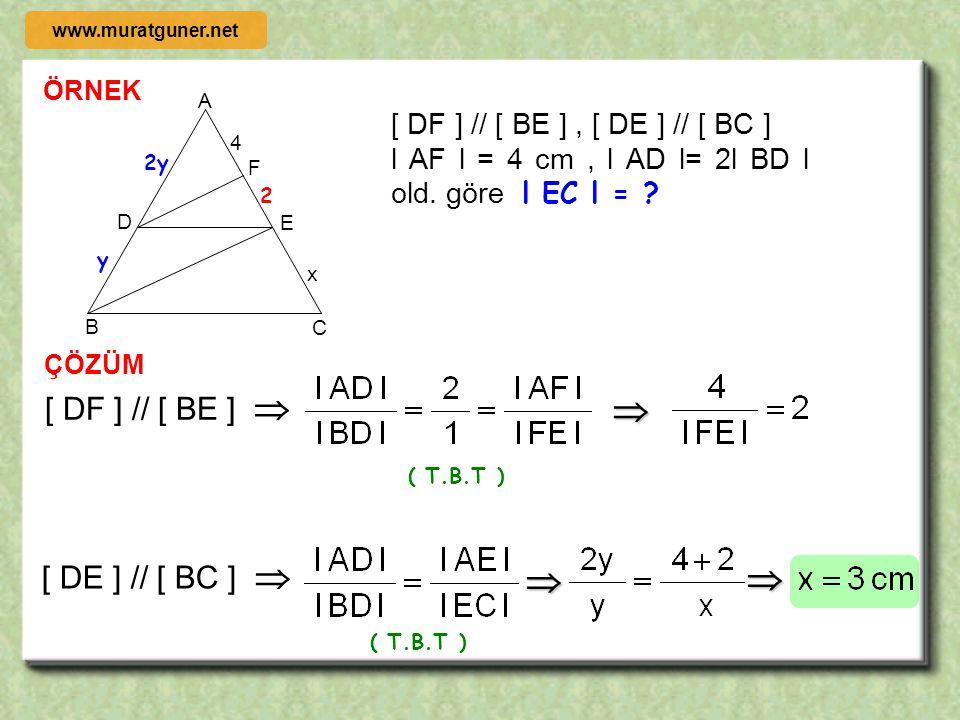 ÖRNEK ÇÖZÜM B D A K C E L [ DA ] // [ EK ], [ KL ] // [ BC ] l DE l = 2 cm, l EB l= 3 cm, l KL l = 4 cm old. göre l BC l = ? 3 2 4 [ DA ] // [ EK ] ol