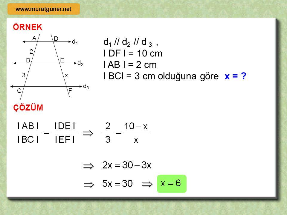 6- TALES TEOREMİ Paralel doğrular kendilerini kesen doğruları aynı oranda bölerler. d1d1 d2d2 d3d3 C B AD E F d 1 // d 2 // d 3 doğruları için VE www.