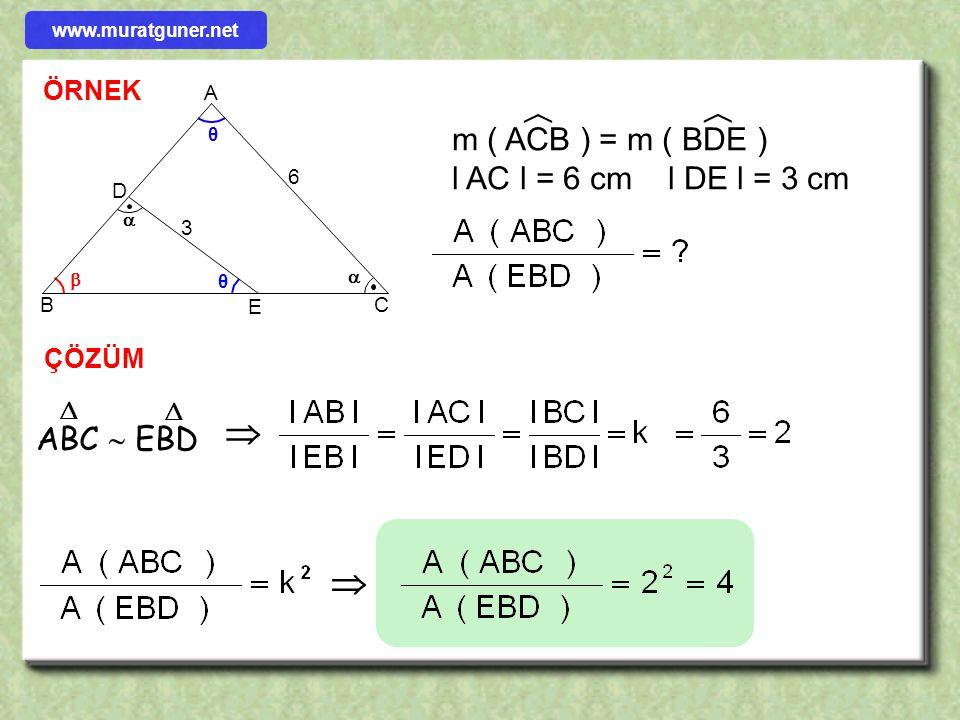 A B C b c a D E F ef d ABC  DEF     Benzer üçgenlerin alanlarının oranı benzerlik oranının karesine eşittir. www.muratguner.net