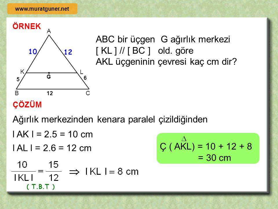  Ağırlık merkezinden çizilen paralel doğru kenarları bir birime iki birim oranında böler. [ DE ] // [ BC ] B K A L C 2c G a c 2a 2b b www.muratguner.