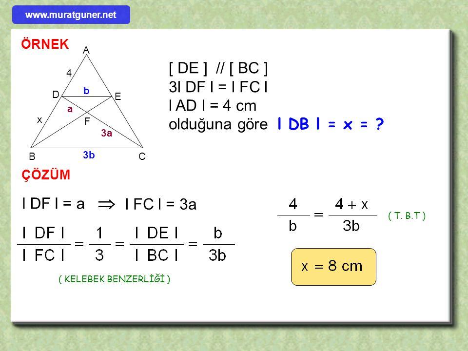 ÖRNEK ÇÖZÜM AB C DE [ DE ] // [ AB ] l AC l = 4 cm l BD l = 5 cm l CE l = 3 cm olduğuna göre l BC l =? 4 3 x 5 – x   www.muratguner.net