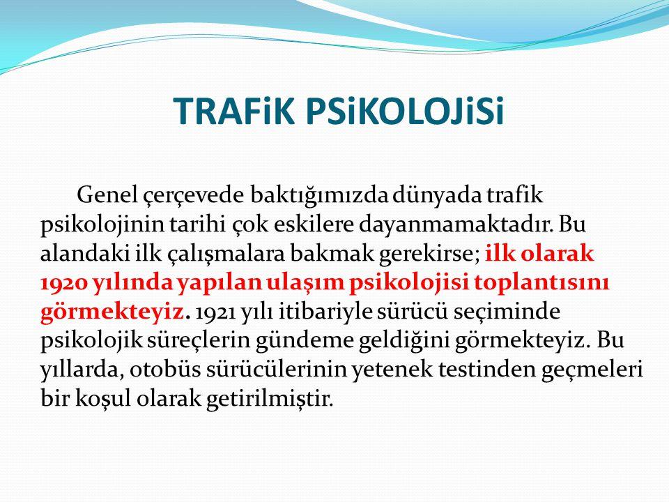 TRAFiK PSiKOLOJiSi Genel çerçevede baktığımızda dünyada trafik psikolojinin tarihi çok eskilere dayanmamaktadır.