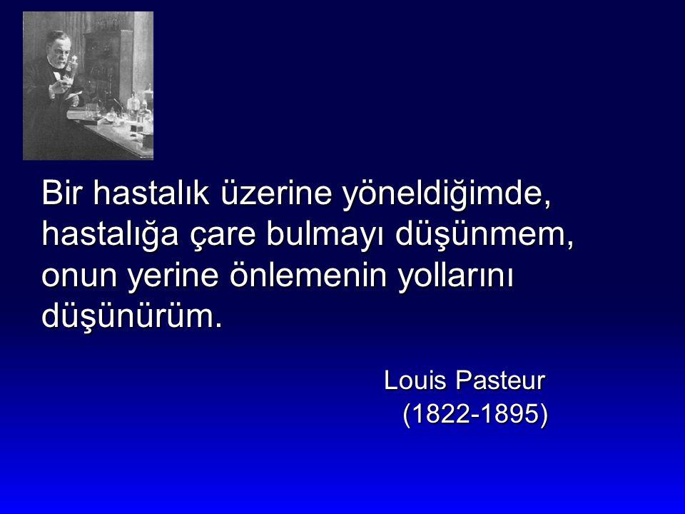 Bir hastalık üzerine yöneldiğimde, hastalığa çare bulmayı düşünmem, onun yerine önlemenin yollarını düşünürüm. Louis Pasteur (1822-1895) (1822-1895)