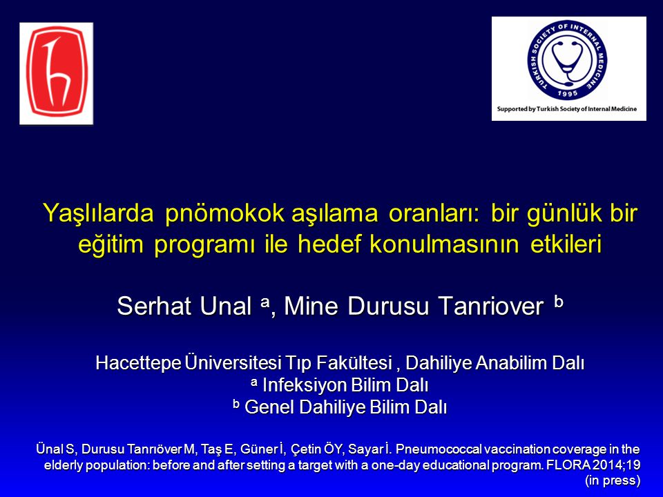 Yaşlılarda pnömokok aşılama oranları: bir günlük bir eğitim programı ile hedef konulmasının etkileri Serhat Unal a, Mine Durusu Tanriover b Hacettepe
