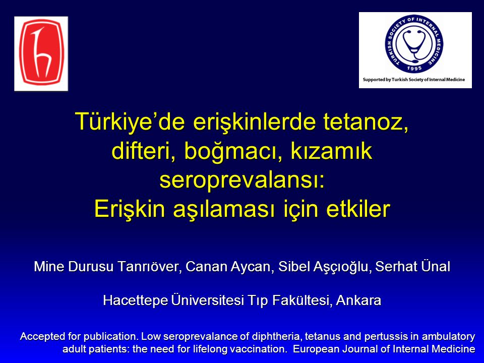 Türkiye'de erişkinlerde tetanoz, difteri, boğmacı, kızamık seroprevalansı: Erişkin aşılaması için etkiler Mine Durusu Tanrıöver, Canan Aycan, Sibel Aş