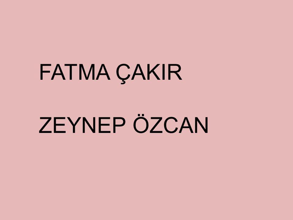FATMA ÇAKIR ZEYNEP ÖZCAN