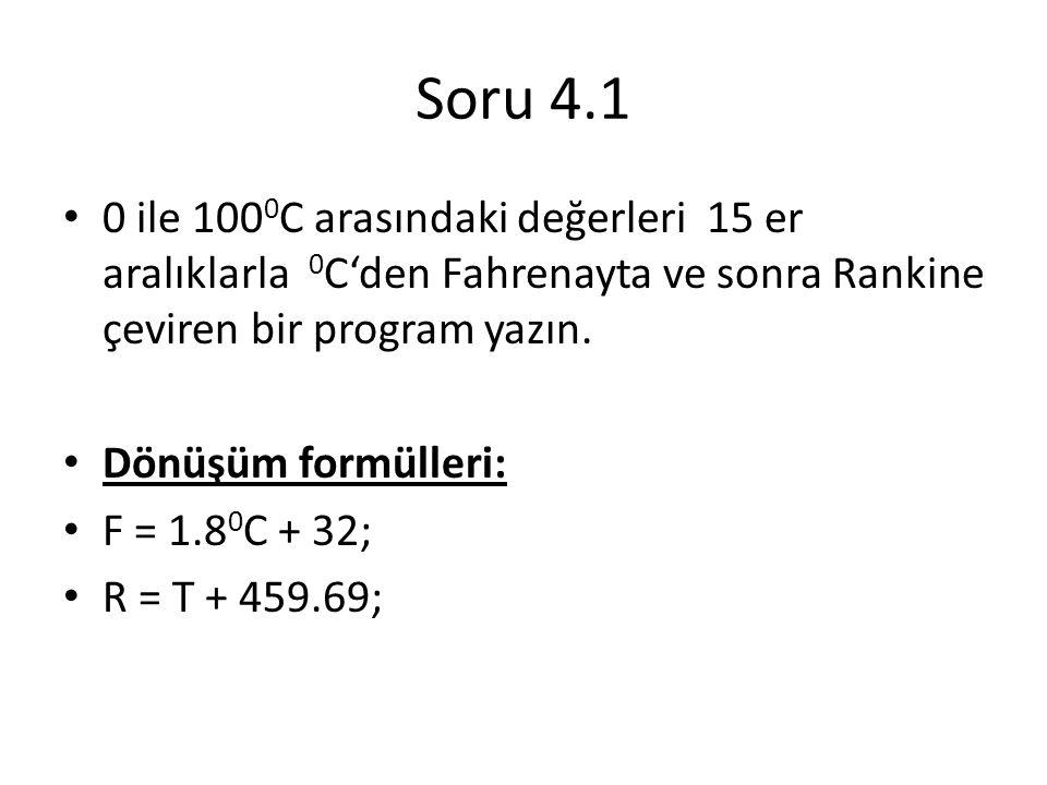 Soru 4.1 0 ile 100 0 C arasındaki değerleri 15 er aralıklarla 0 C'den Fahrenayta ve sonra Rankine çeviren bir program yazın.