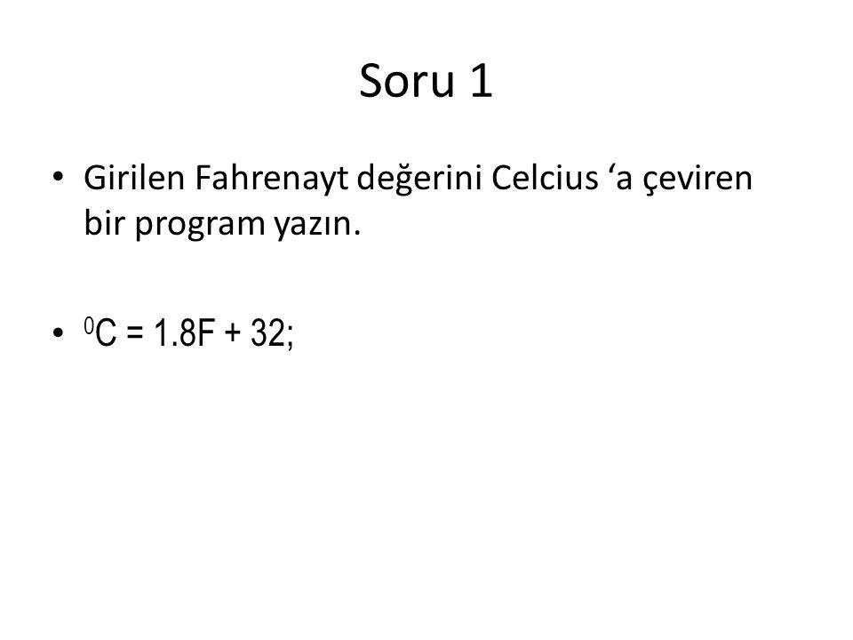 Soru 1 Girilen Fahrenayt değerini Celcius 'a çeviren bir program yazın. 0 C = 1.8F + 32;