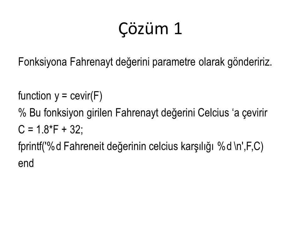 Çözüm 1 Fonksiyona Fahrenayt değerini parametre olarak göndeririz.