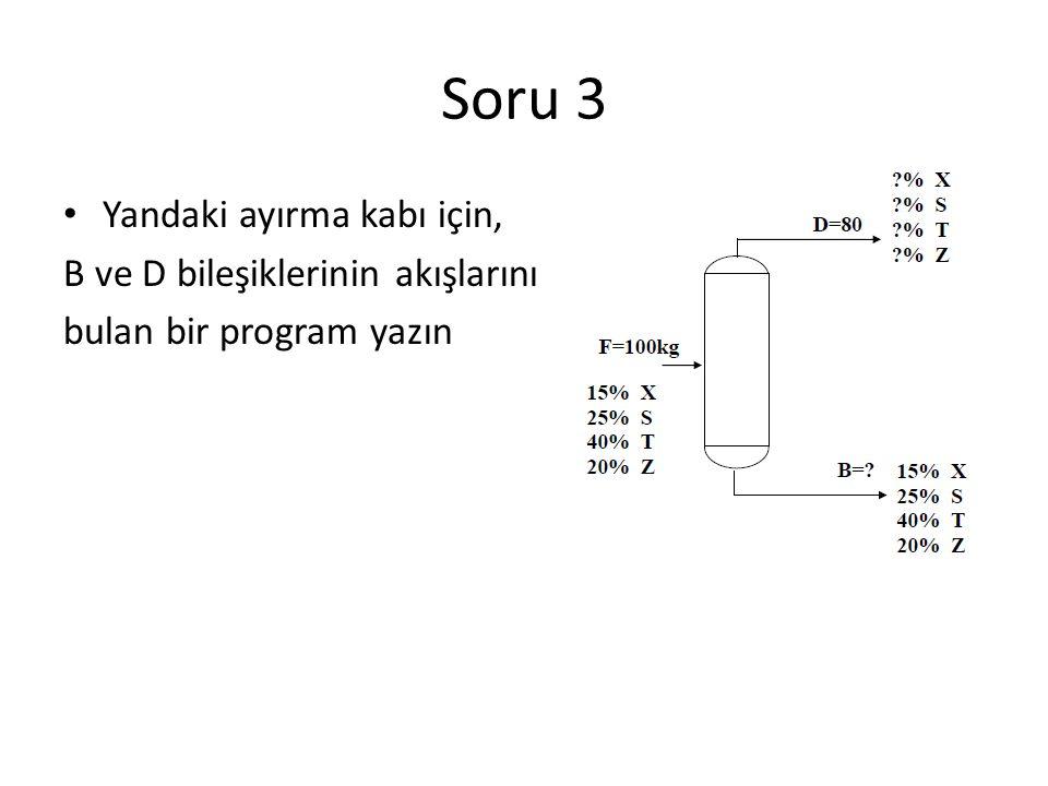 Soru 3 Yandaki ayırma kabı için, B ve D bileşiklerinin akışlarını bulan bir program yazın