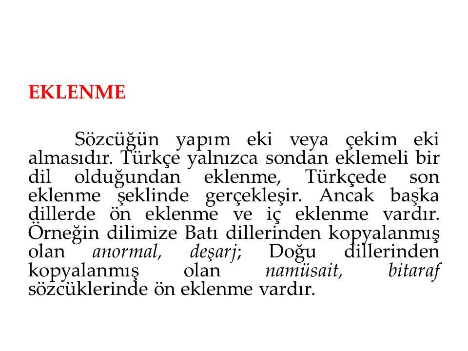 EKLENME Sözcüğün yapım eki veya çekim eki almasıdır. Türkçe yalnızca sondan eklemeli bir dil olduğundan eklenme, Türkçede son eklenme şeklinde gerçekl