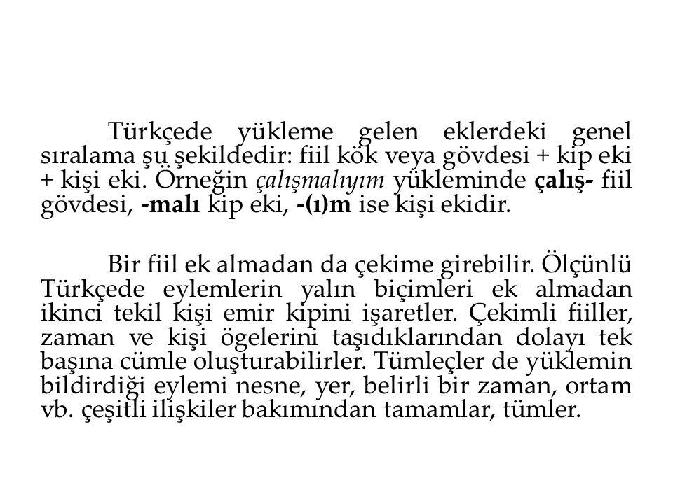 Türkçede yükleme gelen eklerdeki genel sıralama şu şekildedir: fiil kök veya gövdesi + kip eki + kişi eki. Örneğin çalışmalıyım yükleminde çalış- fiil