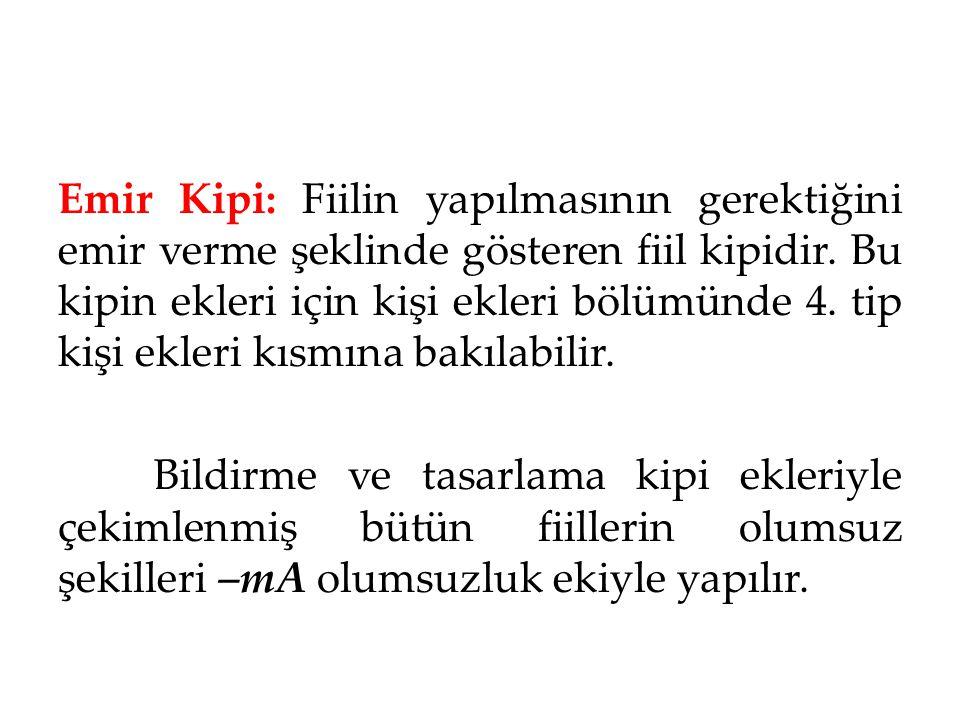 Emir Kipi: Fiilin yapılmasının gerektiğini emir verme şeklinde gösteren fiil kipidir. Bu kipin ekleri için kişi ekleri bölümünde 4. tip kişi ekleri kı