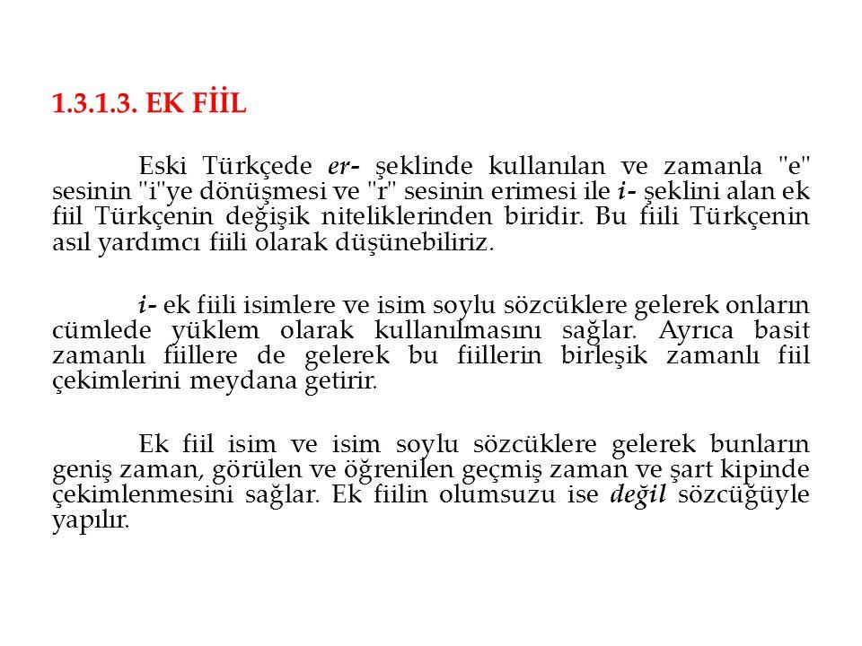 1.3.1.3. EK FİİL Eski Türkçede er- şeklinde kullanılan ve zamanla