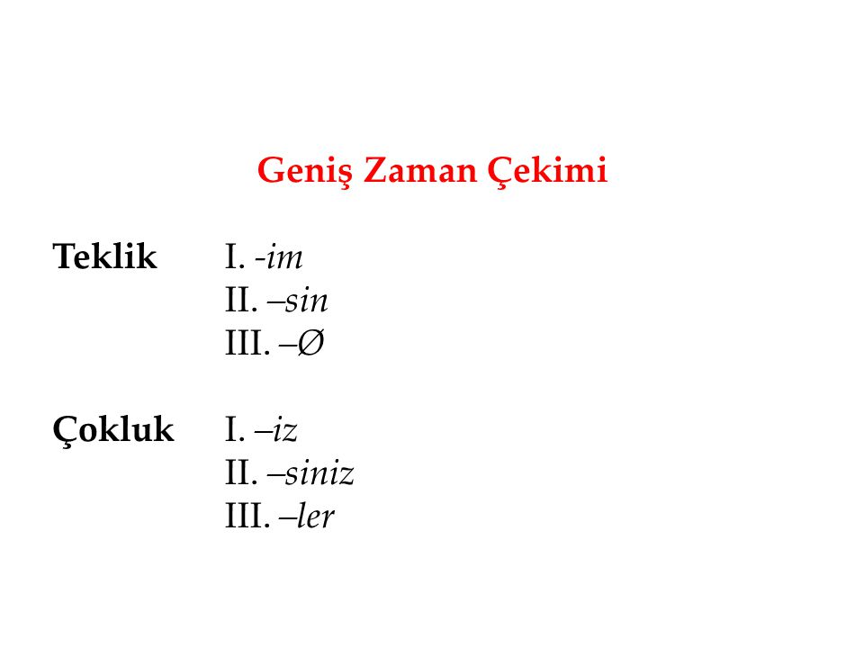 Geniş Zaman Çekimi Teklik I. -im II. –sin III. –Ø ÇoklukI. –iz II. –siniz III. –ler