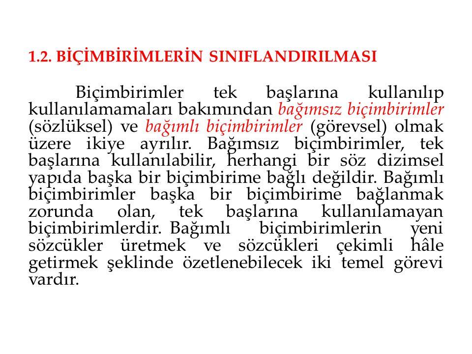1.2. BİÇİMBİRİMLERİN SINIFLANDIRILMASI Biçimbirimler tek başlarına kullanılıp kullanılamamaları bakımından bağımsız biçimbirimler (sözlüksel) ve bağım