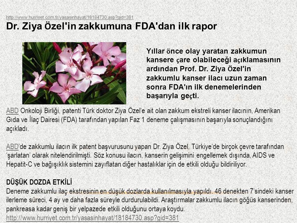 http://www.hurriyet.com.tr/yasasinhayat/18184730.asp?gid=381 Dr. Ziya Ö zel'in zakkumuna FDA'dan ilk rapor 6 Temmuz 2011 Yıllar ö nce olay yaratan zak