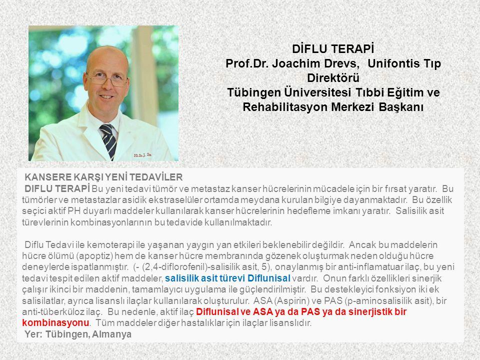 DİFLU TERAPİ Prof.Dr. Joachim Drevs, Unifontis Tıp Direktörü Tübingen Üniversitesi Tıbbi Eğitim ve Rehabilitasyon Merkezi Başkanı KANSERE KARŞI YENİ T