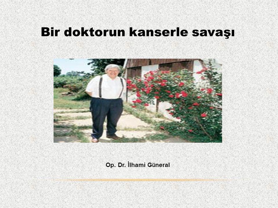 Bir doktorun kanserle savaşı Op. Dr. İlhami G ü neral