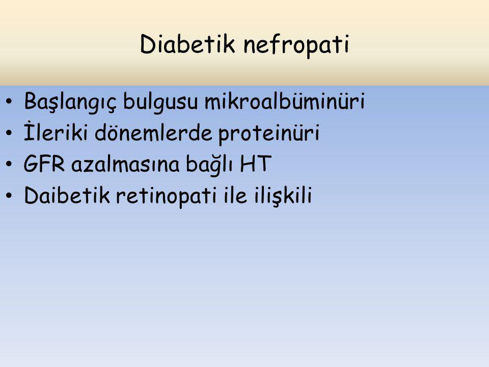 Diabetik nefropati Başlangıç bulgusu mikroalbüminüri İleriki dönemlerde proteinüri GFR azalmasına bağlı HT Daibetik retinopati ile ilişkili